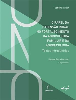 O papel da extensão rural no fortalecimento da agricultura familiar e da agroecologia: textos introdutórios