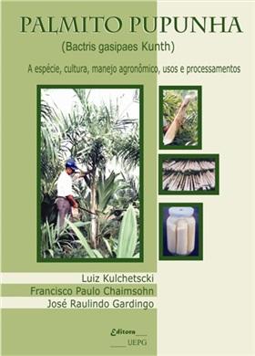PALMITO PUPUNHA: a espécie, cultura, manejo agronômico, usos e processamentos