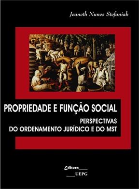 PROPRIEDADE E FUNÇÃO SOCIAL: perspectivas do ordenamento jurídico e do MST