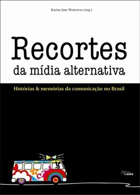 RECORTES DA MÍDIA ALTERNATIVA: histórias e memórias da comunicação no Brasil