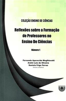 Reflexões sobre a formação de professores no ensino de Ciências (Coleção Ensino de Ciências – número 1)