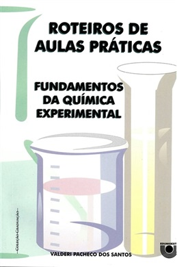 Roteiros de aulas práticas: fundamentos da química experimental