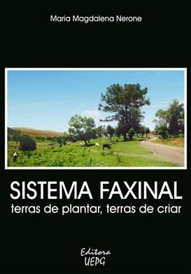 SISTEMA FAXINAL: terras de plantar, terras de criar