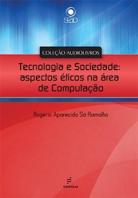 Audiolivro - Tecnologia e Sociedade: aspectos éticos na área de Computação