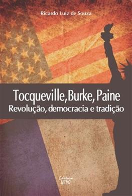 TOCQUEVILLE, BURKE, PAINE: revolução, democracia e tradição