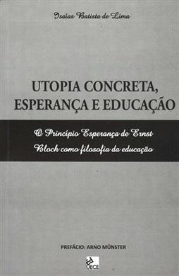 Utopia concreta, esperança e educação: o princípio da esperança de Ernst Bloch como filosofia da educação