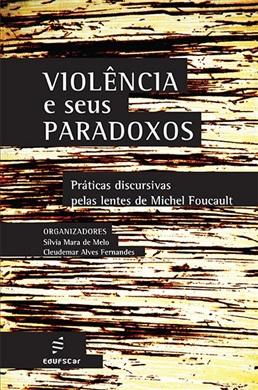 Violência e seus paradoxos: práticas discursivas pelas lentes de Michel Foucault