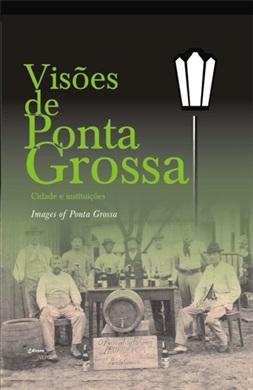 VISÕES DE PONTA GROSSA - Vol.III - cidade e instituições