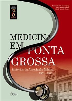 MEDICINA EM PONTA GROSSA: histórias da Associação Médica - V. II