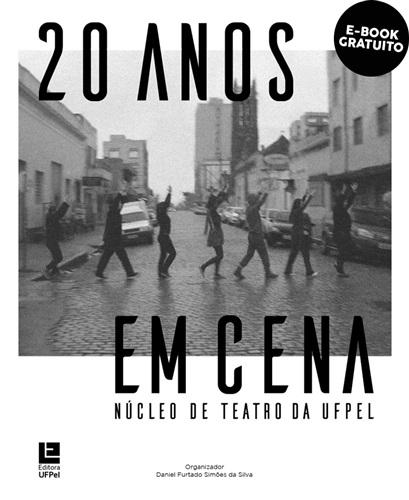 20 anos em cena: Núcleo de Teatro da UFPel (e-book)