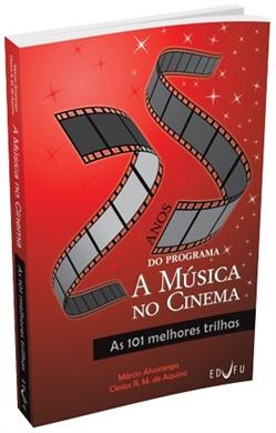 25 ANOS DO PROGRAMA A MÚSICA NO CINEMA: AS 101 MELHORES TRILHAS