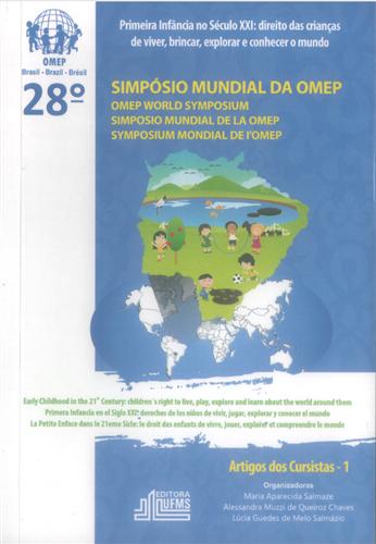 28° Simpósio Mundial da OMEP, Primeira Infância no XXI: direito das crianças de viver, brincar, explorar e conhecer o mundo: Artigos dos Cursistas- I