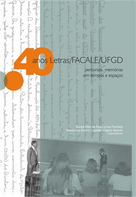 40 ANOS LETRAS/FACALE/UFGD: percursos, memórias em tempos e espaços