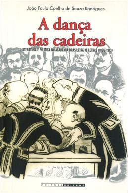 A dança das cadeiras: literatura e política na Academia Brasileira de Letras (1896-1913)