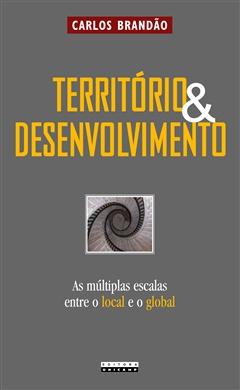 Território e desenvolvimento: as múltiplas escalas entre o local e o global
