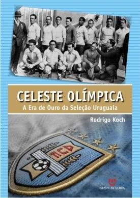Celeste Olímpica - A Era de Ouro da Seleção Uruguaia