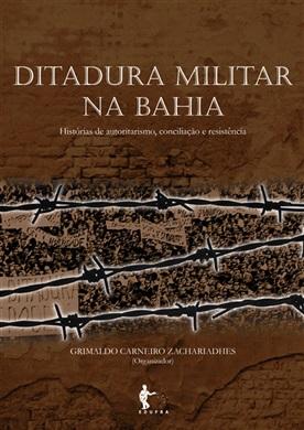 Ditadura militar na Bahia: histórias de autoritarismo, conciliação e resistência