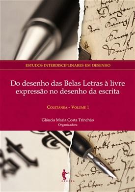 Do desenho das belas letras à livre expressão no desenho da escrita (Coleção estudos interdisciplinares em desenho V.1)