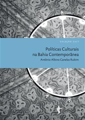 Politicas Culturais na Bahia Contemporânea (Coleção Cult)