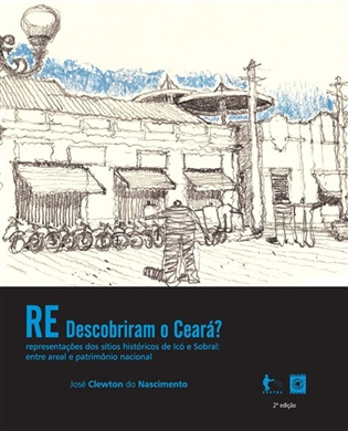 (Re) Descobriram o Ceará? Representações dos sítios históricos de Icó e Sobral: entre areal e patrimônio nacional