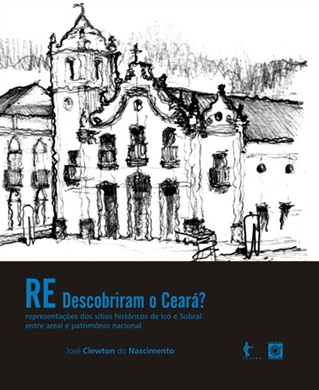 (Re)descobriram o Ceará? Representações dos sítios históricos de Icó e Sobral: entre areal e patrimônio nacional
