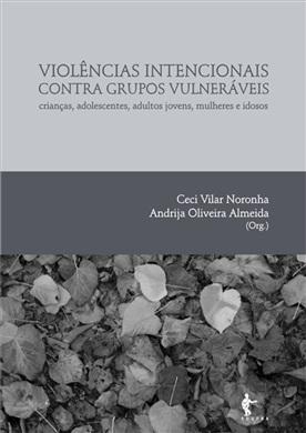 Violências intencionais contra grupos vulneráveis: crianças, adolescentes, adultos jovens, mulheres e idosos
