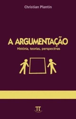 A Argumentação. História, Teorias, Perspectivas