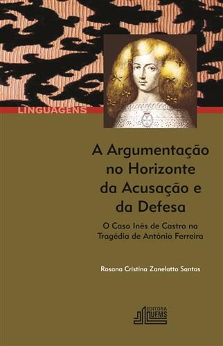 A argumentação no horizonte da acusação e da defesa: o caso Inês de Castro na tragédia de Antonio Ferreira