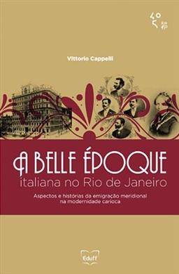 Belle époque italiana no Rio de Janeiro - Aspectos e histórias da emigração meridional na modernidade carioca, A