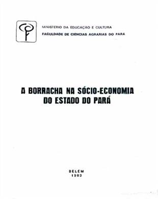 A BORRACHA NA SÓCIO-ECONOMIA DO ESTADO DO PARÁ