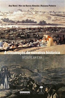Construção da Narrativa Histórica, A: (Séculos XIX e XX)