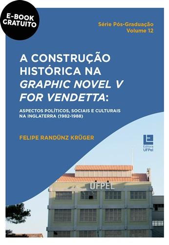 A construção histórica na graphic novel V for Vendetta: aspectos políticos, sociais e culturais na Inglaterra (1982-1988)