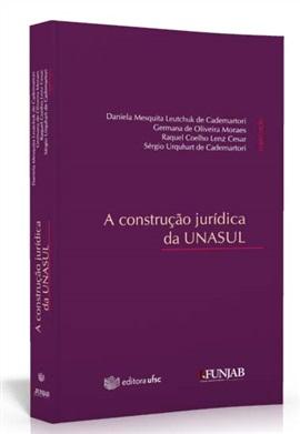 A Construção jurídica da UNASUL (edição esgotada )