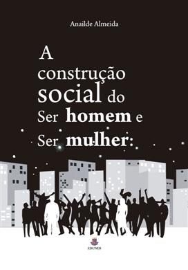 A CONSTRUÇÃO SOCIAL DO SER HOMEM E SER MULHER