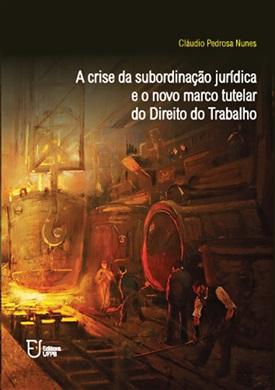 A crise da subordinação jurídica e o novo marco tutelar do Direito do Trabalho