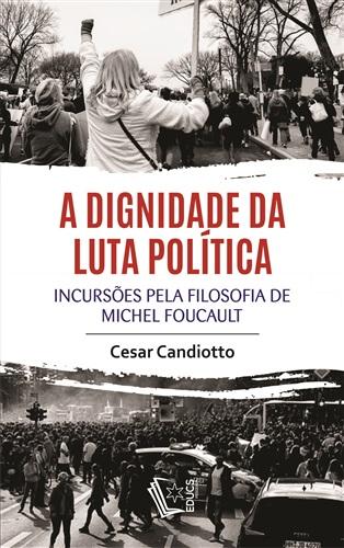 A Dignidade da luta política: Incursões pela filosofia de Michel Foucault