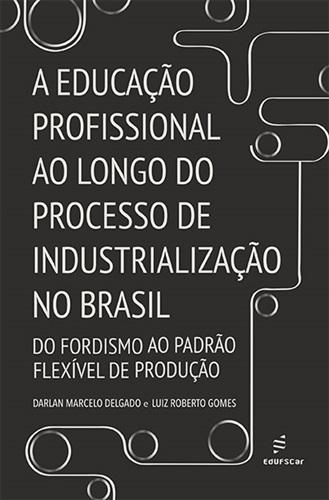A educação profissional ao longo do processo de industrialização no Brasil