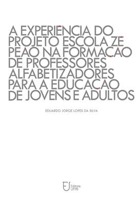 A EXPERIÊNCIA DO PROJETO ESCOLA ZÉ PEÃO NA FORMAÇÃO DE PROFESSORES ALFABETIZADORES PARA A EDUCAÇÃO DE JOVENS E ADULTOS