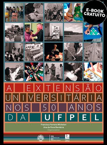 A Extensão Universitária nos 50 Anos da Universidade Federal de Pelotas (e-book)