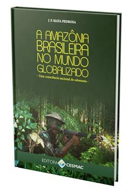 A Amazônia Brasileira no Mundo Globalizado: uma consciência nacional de soberania