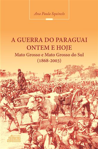 A guerra do Paraguai ontem e hoje Mato Grosso e Mato Grosso do Sul (1868-2003)