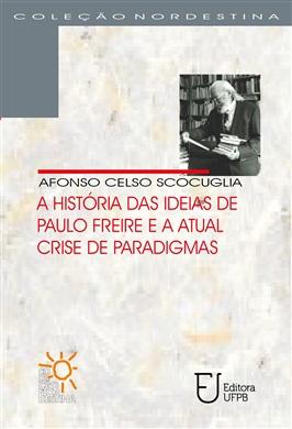 A HISTORIA DAS IDEIAS DE PAULO FREIRE E ATUAL CRISE DE PARADIGMAS