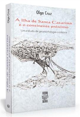 A ilha de Santa Catarina e o continente próximo: um estudo de geomorfologia costeira ( edição esgotada)