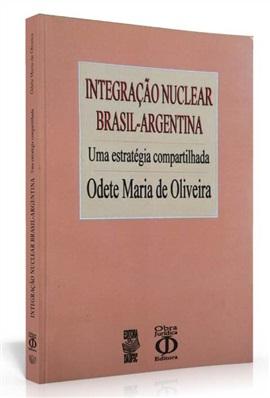 A integração nuclear Brasil-Argentina: uma estratégia compartilhada