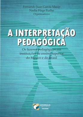 A INTERPRETAÇÃO PEDAGÓGICA  Os fazeres pedagógicos em instituições de ensino superior do México e do Brasil