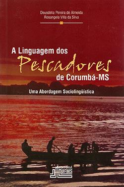 A linguagem dos pescadores de Corumbá-MS: uma abordagem sociolinguística