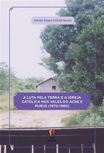 A luta pela terra e a igreja católica nos Vales do Acre e Purus (1970-1980)