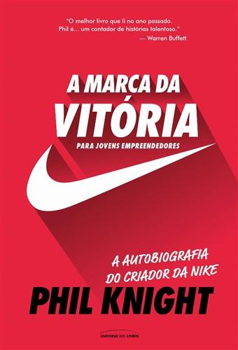 A Marca da Vitória – a Autobiografia do Criador da Nike Para Jovens Empreendedores