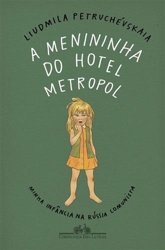 A menininha do Hotel Metropol: Minha infância na Rússia comunista
