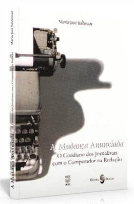 A mudança anunciada: o cotidiano dos jornalistas com o computador na redação (edição esgotada)